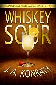 "Whiskey Sour - A Thriller (Jacqueline ""Jack"" Daniels Mysteries Book 1) by [Konrath, J.A., Kilborn, Jack]"