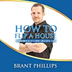How to Flip a House: 7 Fundamentals of a Highly Successful Flip | Brant Phillips