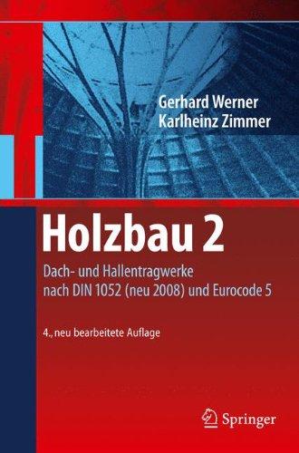 Holzbau 2: Dach- und Hallentragwerke nach DIN 1052 (neu 2008) und Eurocode 5