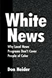 img - for White News: Why Local News Programs Don't Cover People of Color (Routledge Communication Series) by Don Heider (2000-11-03) book / textbook / text book