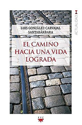 Descargar gratis El Camino Hacia Una Vida Lograda de Luis González-carvajal Santabárbara