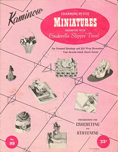 KAMINOW CHARMING PETITE MINIATURES CROCHETED with CINDERELLA SLIPPER TINSEL. Instructions for Crocheting & Stiffening, No. 99.