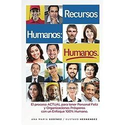 Recursos Humanos humanos; El Libro definitivo: para aquellos que desean Lograr procesos y Relaciones Laborales Estables y positivas. El Libro esencial... Feliz y productivo siempre. (Spanish Edition)
