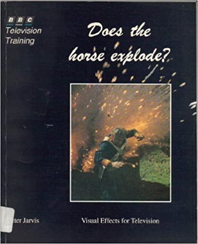 Does the Horse Explode?: Visual Effects for Television by Peter Jarvis (1989-04-06)