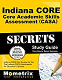 Indiana CORE Core Academic Skills Assessment (CASA) Secrets Study Guide: Indiana CORE Test Review for the Indiana CORE Assessments for Educator Licensure
