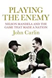 """""""Playing the Enemy Nelson Mandela and the Game That Made a Nation"""" av John Carlin"""