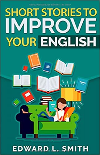 Short Stories to Improve Your English (Spanish Edition): Edward L