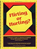 Flirting or Hurting : A Teacher's Guide on Student-to-Student Sexual Harassment in Schools (Grades 6-12), Stein, Nan D. and Sjostrom, Lisa, 0810618648