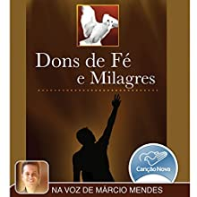 Dons de Fé e Milagres [Gifts of Faith and Miracles] Audiobook by Márcio Mendes Narrated by Márcio Mendes