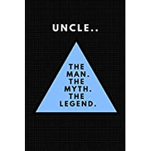 Uncle.. The Man. The Myth. The Legend.: Customised Notebook