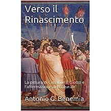 Verso il Rinascimento: La pittura di Cimabue e Giotto e l'affermazione del naturale (Italian Edition)
