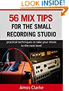 #5: 56 Mix Tips for the Small Recording Studio: Practical techniques to take your mixes to the next level