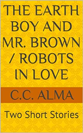 The Earth Boy and Mr. Brown / Robots in Love (English Edition ...