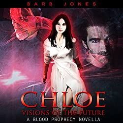 Chloe - Visions of the Future: A Blood Prophecy Novella