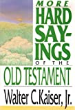 More Hard Sayings of the Old Testament, Walter C. Kaiser, 0830817484