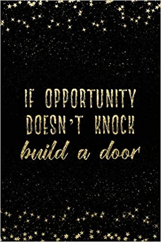 If Opportunity Doesnt Knock Build A Door Notebook With
