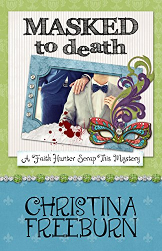 Masked to Death (A Faith Hunter Scrap This Mystery Book 5)