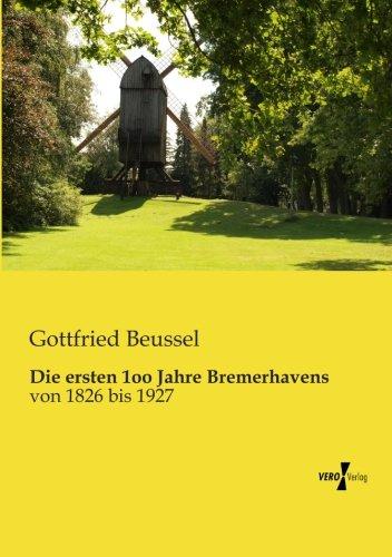 die-ersten-1oo-jahre-bremerhavens-von-1826-bis-1927-german-edition