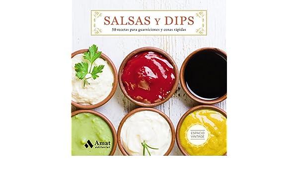 Salsas y Dips: 50 recetas para guarniciones y cenas rápidas eBook: Amat Editorial: Amazon.es: Tienda Kindle