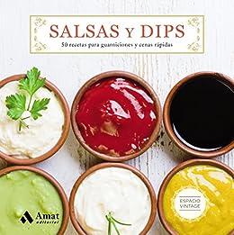 Salsas y Dips: 50 recetas para guarniciones y cenas rápidas (Spanish Edition) by
