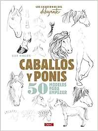 Los Cuadernos Del Dibujante. Caballos Y Ponis: 50 modelos para empezar