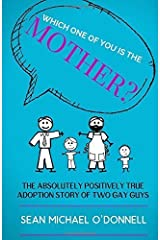 Which One of You is the Mother?: The Absolutely Positively True Adoption Story of Two Gay Dads by Sean Michael O'Donnell (2015-07-28) Paperback