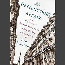 The Bettencourt Affair: The World's Richest Woman and the Scandal That Rocked Paris | Livre audio Auteur(s) : Tom Sancton Narrateur(s) : Amanda Carlin