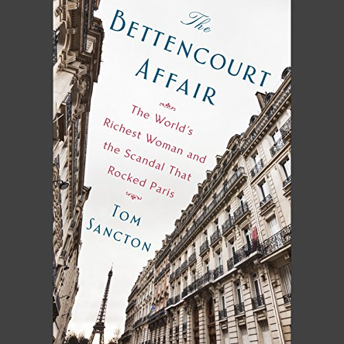 The Bettencourt Affair: The World's Richest Woman and the Scandal That Rocked Paris by Unknown