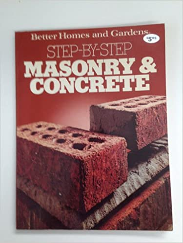 Better Homes and Gardens Step by Step Masonry and Concrete
