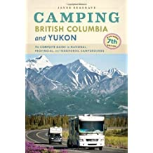 Camping British Columbia and Yukon: The Complete Guide to National, Provincial, and Territorial Campgrounds, 7th Edition by Jayne Seagrave (2014-04-01)