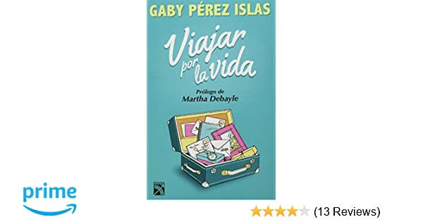 Viajar por la vida (Spanish Edition): Gaby Perez Islas: 9786070725630: Amazon.com: Books