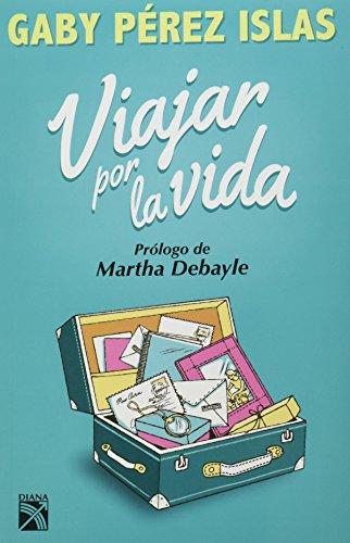Viajar por la vida (Spanish Edition) [Gaby Perez Islas] (Tapa Blanda)