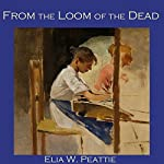 From the Loom of the Dead | Elia W. Peattie