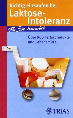 Richtig einkaufen bei Laktose-Intoleranz: Über 900 Fertigprodukte und Lebensmittel