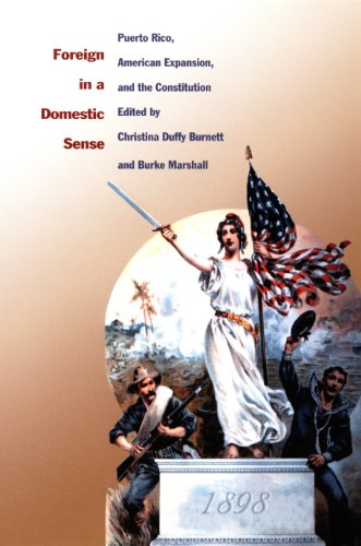 Foreign in a Domestic Sense: Puerto Rico, American Expansion, and the Constitution (American Encounters/Global Interactions)