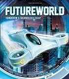 Futureworld: Tomorrow's Technology Today