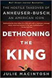 img - for Dethroning the King: The Hostile Takeover of Anheuser-Busch, an American Icon by Julie MacIntosh (2011-11-08) book / textbook / text book
