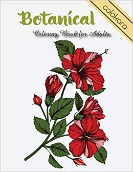 Amazon Com Botanical Coloring Book For Adults Flowers And