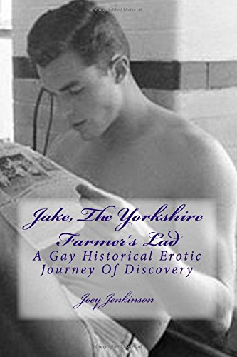 Jake, The Yorkshire Farmer's Lad: A Gay Historical Erotic Journey Of Discovery