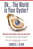 Ok... the World Is Your Oyster! Now How 'bout Chewing It with Your Mouth Shut?, Candice Clark, 1481906895