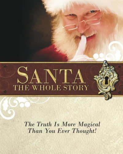 Santa: The Whole Story: Truthful Answers to the Question: