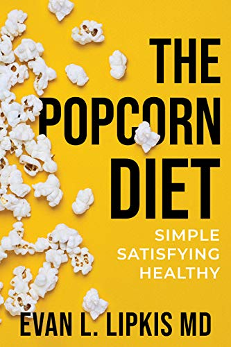 Unlock the secret code to effectively lose weight and feel full while doing so.  The Popcorn Diet: Simple Satisfying Healthy  by Evan Lipkis MD