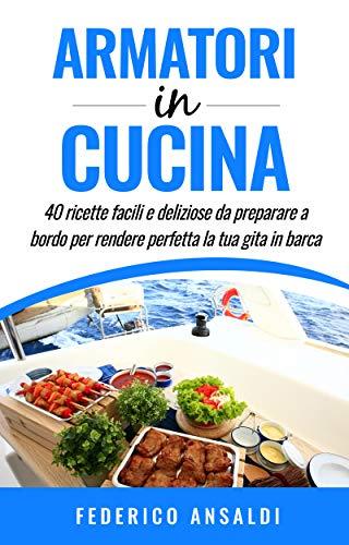 - Armatori in Cucina: 40 ricette facili e deliziose da preparare a bordo per rendere perfetta la tua gita in barca! (Inboatholiday collection  Vol. 1) (Italian Edition)