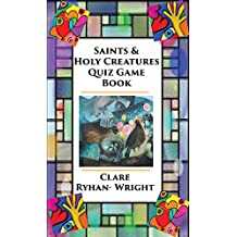 Saints And Holy Creatures Quiz Game Book (Saints Quiz Books 1)