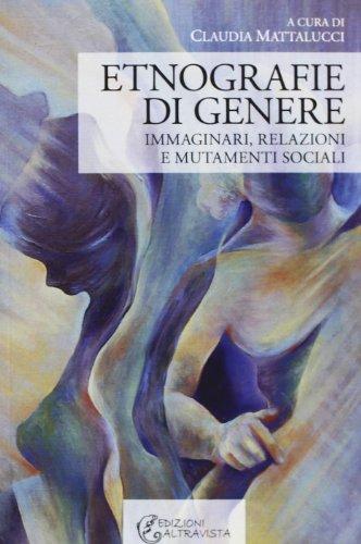 Etnografie di genere. Immaginari, relazioni e mutamenti sociali Claudia Mattalucci