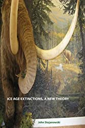 ICE AGE EXTINCTIONS, A NEW THEORY: Explains Megafaunal, Neanderthal, Hobbit extinctions and Geomagnetic Reversals