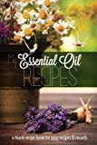 My Essential Oil Recipes: a blank recipe book for your recipes and records (Black & White version)