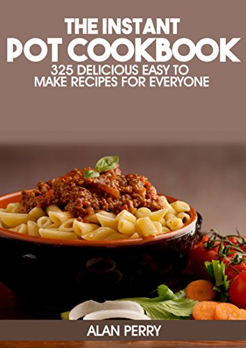 The Instant Pot Cookbook: 325 Delicious, Easy to Make Recipes for Everyone