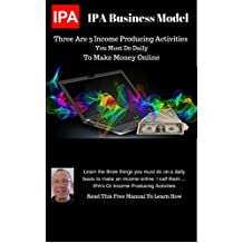 IPA Business Model: Learn The 3 Income Producing Activities You Must Do Daily