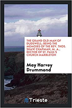 Book The grand old man of DudsweThe grand old man of Dudswell; being the memoirs of the Rev. Thos. Shaw Chapman, M. A., Rector of St. Paul's church Marbleton